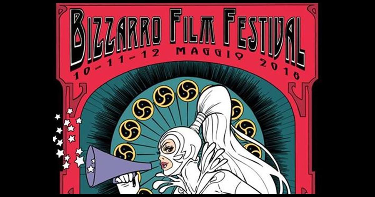 BIZZARRO FILM FESTIVAL 10 – 11 – 12 MAGGIO