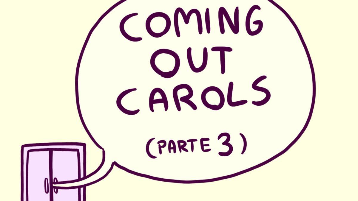 COMING OUT CAROLS A VIGNETTE – PARTE 3